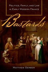 BastardsPolitics, Family, and Law in Early Modern France