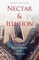 Nectar and IllusionNature in Byzantine Art and Literature