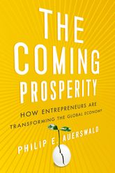 The Coming ProsperityHow Entrepreneurs Are Transforming the Global Economy