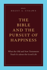 The Bible and the Pursuit of HappinessWhat the Old and New Testaments Teach Us about the Good Life