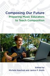 Composing our FuturePreparing Music Educators to Teach Composition