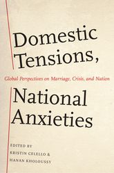 Domestic Tensions, National AnxietiesGlobal Perspectives on Marriage, Crisis, and Nation