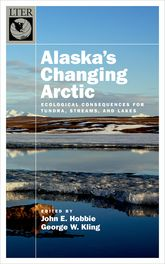 Alaska's Changing ArcticEcological Consequences for Tundra, Streams, and Lakes