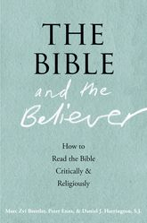 The Bible and the BelieverHow to Read the Bible Critically and Religiously