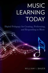 Music Learning TodayDigital Pedagogy for Creating, Performing, and Responding to Music