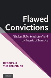 "Flawed Convictions""Shaken Baby Syndrome"" and the Inertia of Injustice"