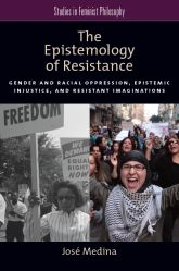 The Epistemology of ResistanceGender and Racial Oppression, Epistemic Injustice, and the Social Imagination