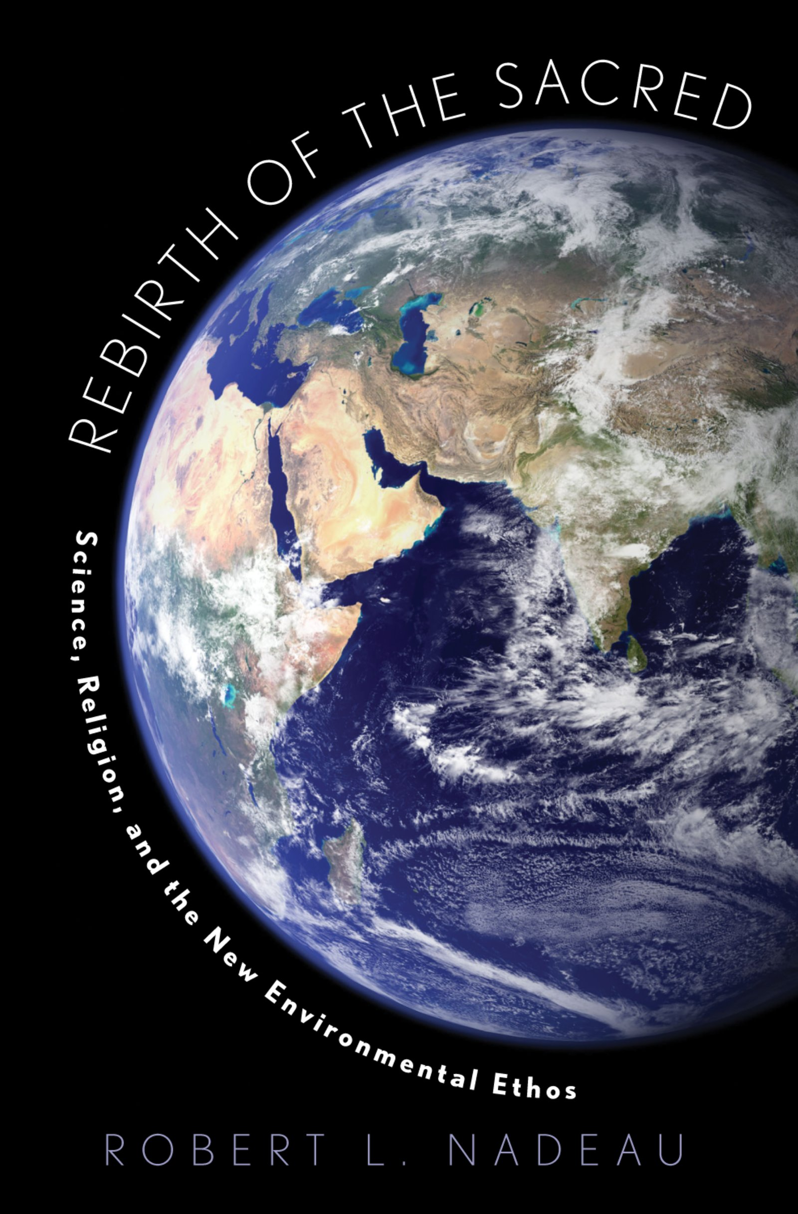 Rebirth of the SacredScience, Religion, and the New Environmental Ethos