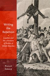 Writing the RebellionLoyalists and the Literature of Politics in British America