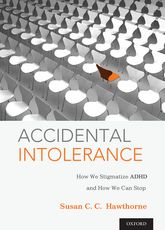 Accidental IntoleranceHow We Stigmatize ADHD and How We Can Stop