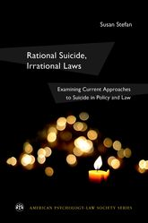Rational Suicide, Irrational Laws: Examining Current Approaches to Suicide in Policy and Law