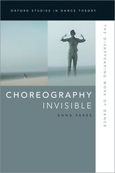 Choreography InvisibleThe Disappearing Work of Dance