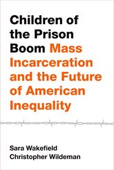 Children of the Prison BoomMass Incarceration and the Future of American Inequality