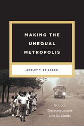 Making the Unequal MetropolisSchool Desegregation and Its Limits