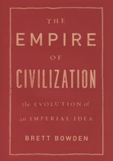 The Empire of CivilizationThe Evolution of an Imperial Idea
