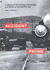 Accident Prone: A History of Technology, Psychology, and Misfits of the Machine Age