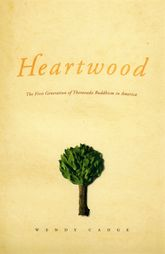 HeartwoodThe First Generation of Theravada Buddhism in America