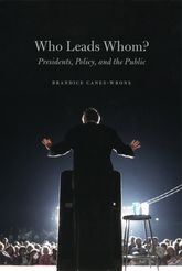 Who Leads Whom?Presidents, Policy, and the Public