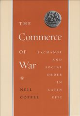 The Commerce of WarExchange and Social Order in Latin Epic