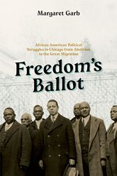 Freedom's BallotAfrican American Political Struggles in Chicago from Abolition to the Great Migration