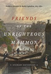 Friends of the Unrighteous MammonNorthern Christians and Market Capitalism, 1815-1860