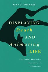 Displaying Death and Animating LifeHuman-Animal Relations in Art, Science, and Everyday Life