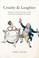 Cruelty and LaughterForgotten Comic Literature and the Unsentimental Eighteenth Century