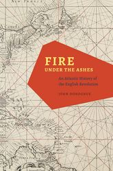 Fire under the Ashes: An Atlantic History of the English Revolution