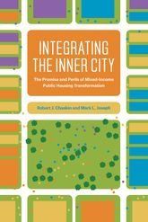 Integrating the Inner CityThe Promise and Perils of Mixed-Income Public Housing Transformation