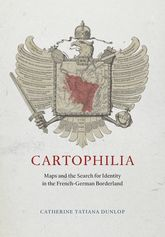 CartophiliaMaps and the Search for Identity in the French-German Borderland