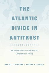 The Atlantic Divide in Antitrust – An Examination of US and EU Competition Policy - University Press Scholarship Online
