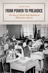 From Power to PrejudiceThe Rise of Racial Individualism in Midcentury America
