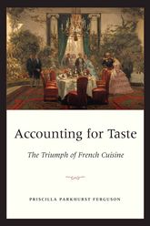 Accounting for TasteThe Triumph of French Cuisine