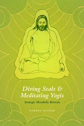 Diving Seals and Meditating YogisStrategic Metabolic Retreats