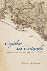 Capitalism and Cartography in the Dutch Golden Age - University Press Scholarship Online