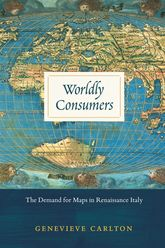Worldly ConsumersThe Demand for Maps in Renaissance Italy