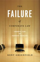 The Failure of Corporate LawFundamental Flaws and Progressive Possibilities