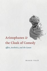 "Aristophanes and the Cloak of Comedy""Affect, Aesthetics, and the Canon"""
