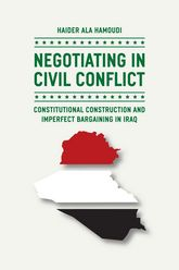 Negotiating in Civil ConflictConstitutional Construction and Imperfect Bargaining in Iraq