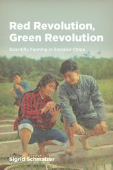 """Red Revolution, Green Revolution""Scientific Farming in Socialist China$"