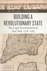 Building a Revolutionary StateThe Legal Transformation of New York, 1776-1783