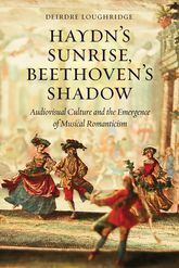 Haydn's Sunrise, Beethoven's ShadowAudiovisual Culture and the Emergence of Musical Romanticism