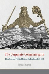 The Corporate CommonwealthPluralism and Political Fictions in England, 1516-1651