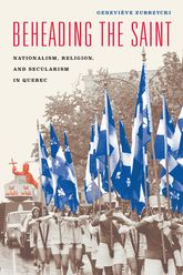 Beheading the SaintNationalism, Religion, and Secularism in Quebec