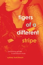 Tigers of a Different StripePerforming Gender in Dominican Music$