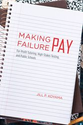 Making Failure Pay: For-Profit Tutoring, High-Stakes Testing, and Public Schools