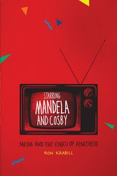 Starring Mandela and Cosby: Media and the End(s) of Apartheid
