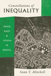 Constellations of Inequality – Space, Race, and Utopia in Brazil - University Press Scholarship Online