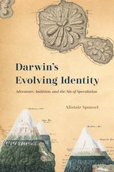 Darwin's Evolving IdentityAdventure, Ambition, and the Sin of Speculation$