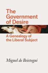 The Government of Desire – A Genealogy of the Liberal Subject - University Press Scholarship Online